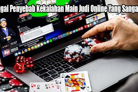 Berbagai Penyebab Kekalahan Main Judi Online Yang Sangat Baik