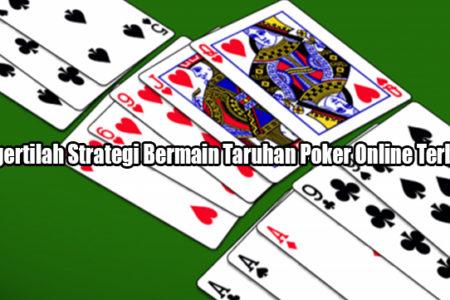 Mengertilah Strategi Bermain Taruhan Poker Online Terbaik