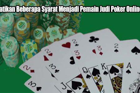 Perhatikan Beberapa Syarat Menjadi Pemain Judi Poker Online Pro