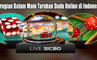 Kerugian Dalam Main Taruhan Dadu Online di Indonesia
