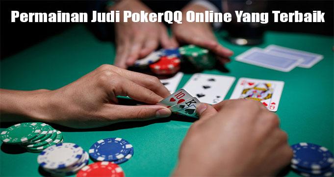 Permainan Judi PokerQQ Online Yang Terbaik