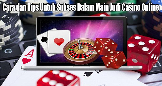 Cara dan Tips Untuk Sukses Dalam Main Judi Casino Online
